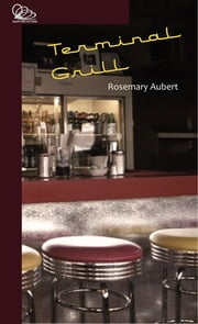 Terminal Grill ebook by Rosemary Aubert