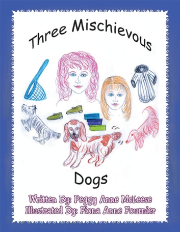 Three Mischievous Dogs ebook by Peggy Anne McLeese