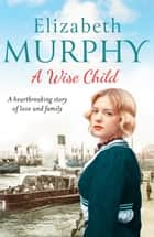 A Wise Child ebook by Elizabeth Murphy