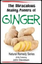 The Miraculous Healing Powers of Ginger ebook by John Davidson