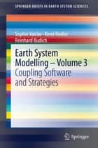 Earth System Modelling - Volume 3 - Coupling Software and Strategies ebook by Sophie Valcke, René Redler, Reinhard Budich