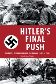 Hitler's Final Push - The Battle of the Bulge from the German Point of View ebook by