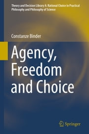 Agency, Freedom and Choice ebook by Constanze Binder