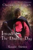 Invaded: The Darkest Day - Chronicles of Caleath ebook by Rosalie Skinner