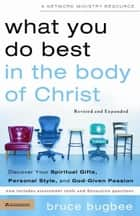 What You Do Best in the Body of Christ - Discover Your Spiritual Gifts, Personal Style, and God-Given Passion ebook by Bruce L. Bugbee