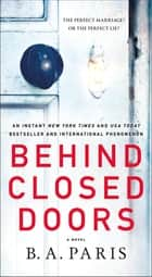 Behind Closed Doors - A Novel ebook by B. A. Paris
