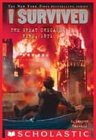 I Survived the Great Chicago Fire, 1871 (I Survived #11) ebook by Lauren Tarshis