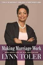 Making Marriage Work - New Rules for an Old Institution ebook by Lynn Toler