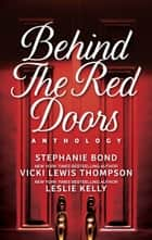 Behind the Red Doors Anthology ebook by Vicki Lewis Thompson,Stephanie Bond,Leslie Kelly