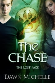The Chase - The Lost Pack, #3 ebook by Dawn Michelle