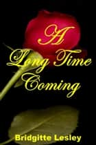 A Long Time Coming ebook by Bridgitte Lesley