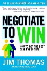 Negotiate to Win - The 21 Rules for Successful Negotiating ebook by Jim Thomas