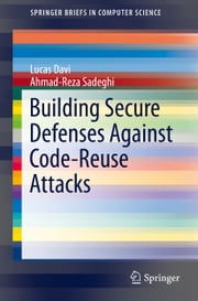 Building Secure Defenses Against Code-Reuse Attacks ebook by Lucas Davi, Ahmad-Reza Sadeghi