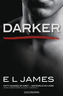 Darker - Fifty Shades of Grey. Gefährliche Liebe von Christian selbst erzählt - Band 2 - Fifty Shades of Grey aus Christians Sicht erzählt 2 - Roman ebook by E L James, Christine Heinzius, Sonja Hauser, Karin Dufner, Andrea Brandl, Ulrike Laszlo