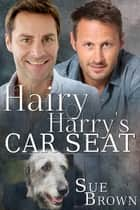 Hairy Harry's Car Seat (Lyon Road Vets #1) ebook by Sue Brown