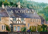 Karen Brown's England, Wales & Scotland - Exceptional Places to Stay & Itineraries ebook by June Eveleigh Brown,Karen Brown