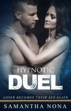 Hypnotic Duel: Loser Becomes Their Sex Slave ebook by Samantha Nona