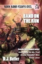 Band on the Run - Rock Band Fights Evil Vols. 1-3 ebook by D.J. Butler