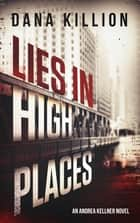 Lies in High Places ebook by Dana Killion