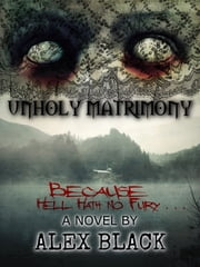 Unholy Matrimony eBook by Alex Black