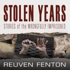 Stolen Years - Stories of the Wrongfully Imprisoned äänikirja by Reuven Fenton, JD Jackson, Bahni Turpin, Will Damron