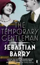 The Temporary Gentleman ebook by Sebastian Barry