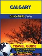 Calgary Travel Guide (Quick Trips Series) - Sights, Culture, Food, Shopping & Fun ebook by Melissa Lafferty