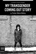 My Transgender Coming Out Story ebook by Parker Marie Molloy