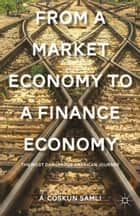 From a Market Economy to a Finance Economy - The Most Dangerous American Journey ebook by A. Samli