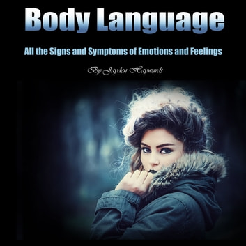 Body Language - All the Signs and Symptoms of Emotions and Feelings audiobook by Jayden Haywards