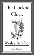The Cuckoo Clock ebook by Wesley Barefoot