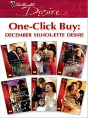 One-Click Buy: December Silhouette Desire - The Executive's Surprise Baby\Spencer's Forbidden Passion\Rich Man's Vengeful Seduction\Married Or Not?\His Style of Seduction\The Magnate's Marriage Demand ebook by Catherine Mann,Brenda Jackson,Laura Wright,Annette Broadrick,Roxanne St. Claire,Robyn Grady
