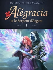 Alégracia et le Serpent d'Argent eBook by Dominic Bellavance