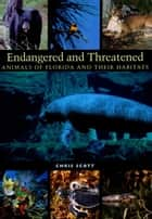 Endangered and Threatened Animals of Florida and Their Habitats ebook by Chris  Scott