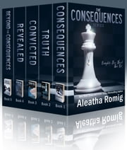 The Consequences Series Box Set ebook by Aleatha Romig
