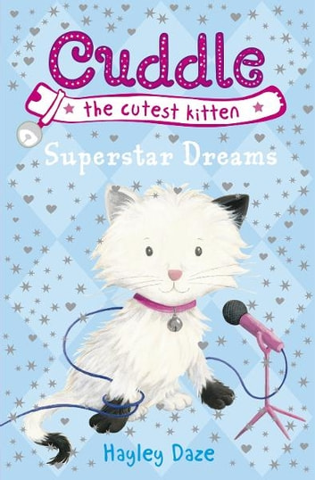 Cuddle the Cutest Kitten: Superstar Dreams - Book 2 ebook by Hayley Daze