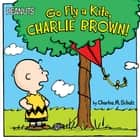Go Fly a Kite, Charlie Brown! - With Audio Recording ebook by Charles  M. Schulz, Will Yak, Cordelia Evans