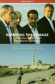 Repairing the Damage - Possibilities and Limits of Transatlantic Consensus ebook by Dana H. Allin,Gilles Andréani,Gary Samore,Philippe Errera