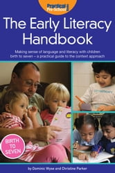 The Early Literacy Handbook - Making sense of language and literacy with children birth to seven - a practical guide to the context approach ebook by Dominic Wyse