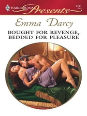 Bought for Revenge, Bedded for Pleasure ebook by Emma Darcy