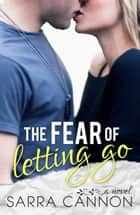 The Fear of Letting Go ebook by Sarra Cannon