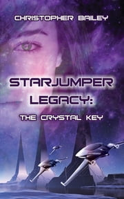 Starjumper Legacy - The Crystal Key ebook by Christopher Bailey