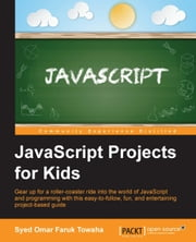 JavaScript Projects for Kids ebook by Syed Omar Faruk Towaha
