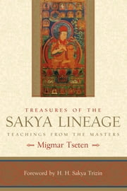 Treasures of the Sakya Lineage - Teachings from the Masters ebook by Migmar Tseten,H.H. Sakya Trizin