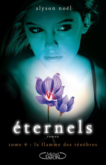 Eternels, Tome 4: La flamme des ténèbres eBook by Alyson Noel