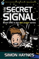 Hal Junior 1: The Secret Signal - Hal Junior Illustrated Middle Grade Science Fiction Series ebook by Simon Haynes