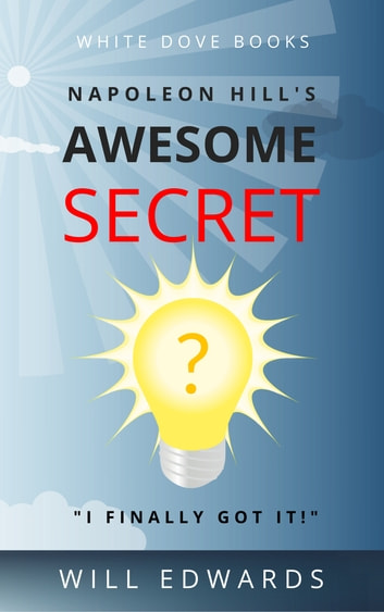 Napoleon Hill's Awesome Secret - The 7 Step Formula for Wealth ebook by Will Edwards