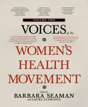 Voices of the Women's Health Movement, Volume 2 ebook by Barbara Seaman,Laura Eldridge