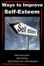 Ways to Improve Self-Esteem ebook by M Usman,John Davidson