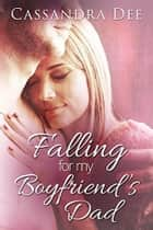 Falling for My Boyfriend's Dad - A Billionaire Bad Boy Romance ebook by Cassandra Dee